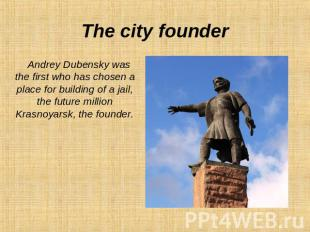 The city founder Andrey Dubensky was the first who has chosen a place for buildi