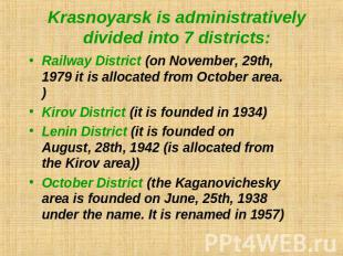 Krasnoyarsk is administratively divided into 7 districts: Railway District (on N