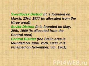 Sverdlovsk District (it is founded on March, 23rd, 1977 (is allocated from the K