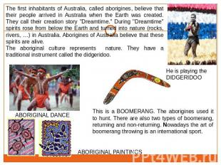 The first inhabitants of Australia, called aborigines, believe that their people