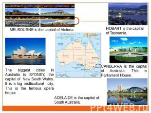 MELBOURNE is the capital of Victoria. The biggest cities in Australia is SYDNEY,