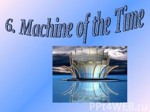 6. Machine of the Time