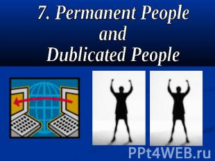 7. Permanent People andDublicated People