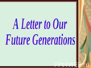 A Letter to Our Future Generations