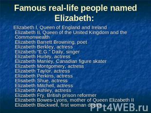 Famous real-life people named Elizabeth: Elizabeth I, Queen of England and Irela