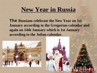 New Year in Russia The Russians celebrate the New Year on 1st January according