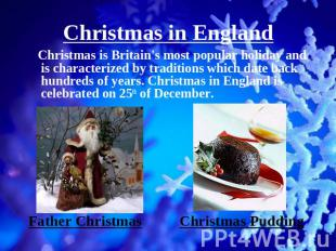 Christmas in England Christmas is Britain's most popular holiday and is characte