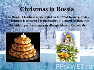 Christmas in Russia In Russia, Christmas is celebrated on the 7th of January. To