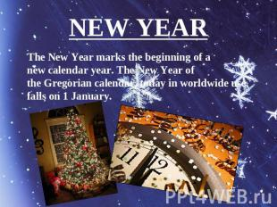 NEW YEAR The New Year marks the beginning of a new calendar year. The New Year o