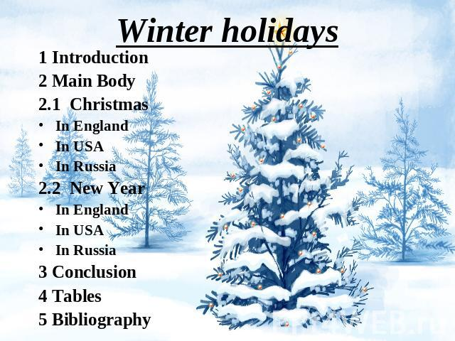 Winter holidays 1 Introduction2 Main Body2.1 ChristmasIn EnglandIn USAIn Russia2.2 New YearIn EnglandIn USAIn Russia3 Conclusion4 Tables5 Bibliography
