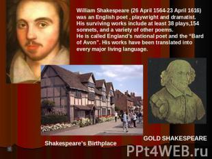 William Shakespeare (26 April 1564-23 April 1616)was an English poet , playwrigh