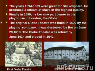 The years 1594-1599 were great for Shakespeare. He produced a stream of plays of