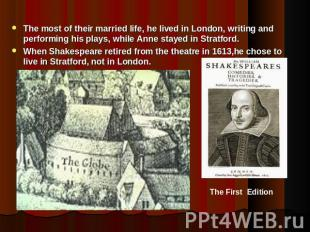 The most of their married life, he lived in London, writing and performing his p