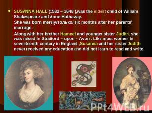 SUSANNA HALL (1582 – 1648 ),was the eldest child of William Shakespeare and Anne