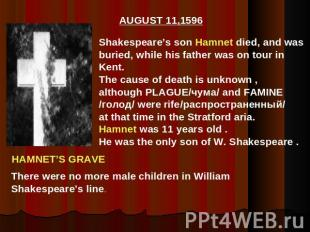 Shakespeare's son Hamnet died, and wasburied, while his father was on tour inKen