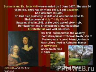 Susanna and Dr. John Hall were married on 5 June 1607. She was 24 years old. The