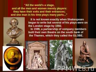 """All the world's a stage,and all the men and women merely players:they have thei"