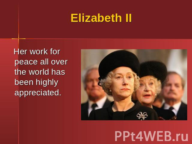 Elizabeth II Her work for peace all over the world has been highly appreciated.