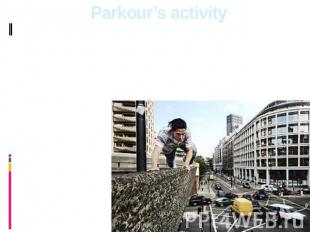Parkour's activity The person should learn himself, create harmony between a bod