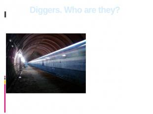 Diggers. Who are they? The digger is a person who is engaged in studying of vari