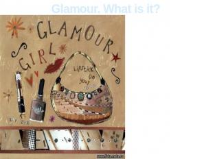 Glamour. What is it? Glamour is one of disputable subcultures. In subculture thi