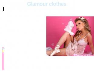 Glamour clothes The glamour person should look beautifully stylish. Clothes, acc