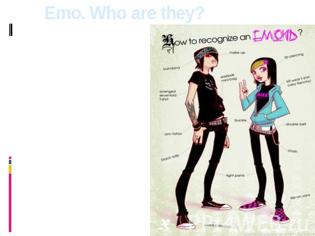 Emo. Who are they? Its representatives are called emo-kid, emo-boy, emo-girl. Emo-kid is the vulnerable and depressive person. Some researchers of subculture say that emo often think about suicide.