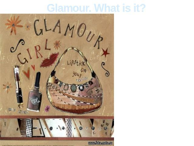 Glamour. What is it? Glamour is one of disputable subcultures. In subculture this current was issued more recently though it was in all that is connected with high and club life.