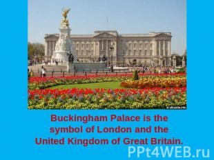 Buckingham Palace is the symbol of London and the United Kingdom of Great Britai