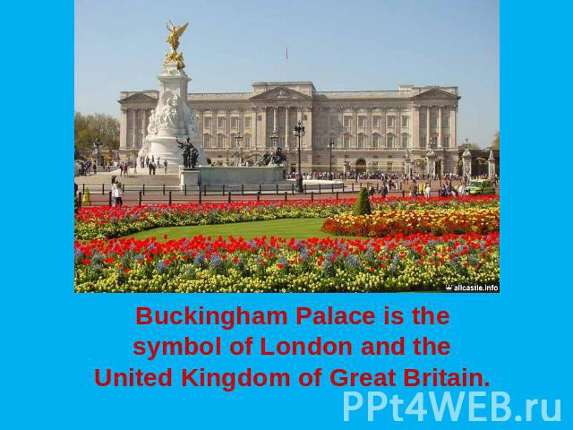 Buckingham Palace is the symbol of London and the United Kingdom of Great Britain.