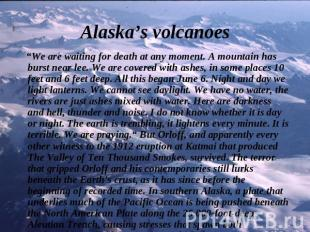 "Alaska's volcanoes ""We are waiting for death at any moment. A mountain has burst"