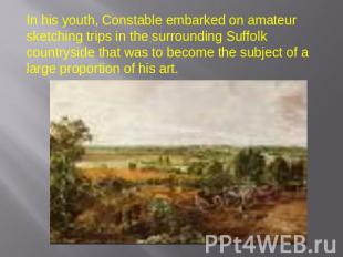 In his youth, Constable embarked on amateur sketching trips in the surrounding S
