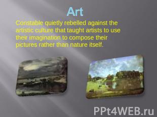 Constable quietly rebelled against the artistic culture that taught artists to u
