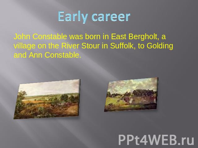 John Constable was born in East Bergholt, a village on the River Stour in Suffolk, to Golding and Ann Constable.