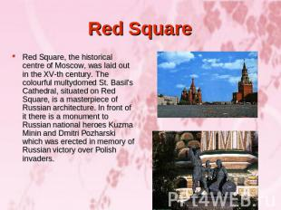 Red Square Red Square, the historical centre of Moscow, was laid out in the XV-t
