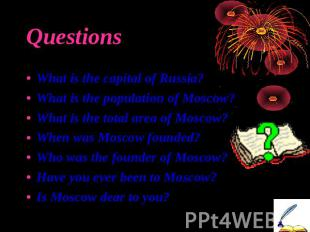 Questions What is the capital of Russia?What is the population of Moscow?What is