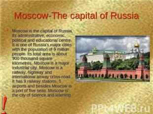 Moscow-The capital of Russia Moscow is the capital of Russia, its administrative