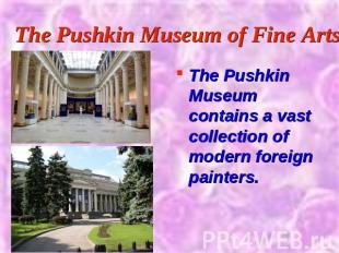The Pushkin Museum of Fine Arts The Pushkin Museum contains a vast collection of