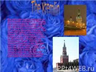 But the main tourist attraction is the Kremlin, the heart of Moscow. It is surro