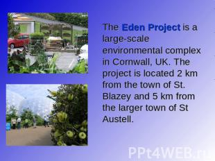 The Eden Project is a large-scale environmental complex in Cornwall, UK. The pro