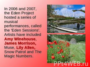 In 2006 and 2007, the Eden Project hosted a series of musical performances, call