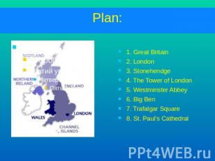 Plan:1. Great Britain2. London3. Stonehendge4. The Tower of London5. Westminster