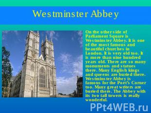 Westminster Abbey On the other side of Parliament Square is Westminster Abbey. I
