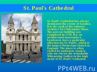St. Paul's Cathedral St. Paul's Cathedral has always dominated the centre of Lon