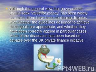 "Although the general view that governments should seek ""value for money"" has bee"