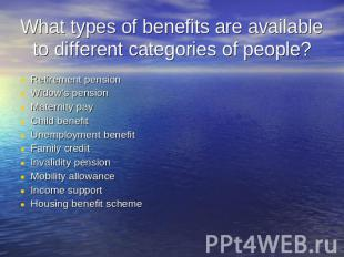 What types of benefits are available to different categories of people? Retireme