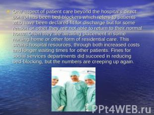 One aspect of patient care beyond the hospital's direct control has been bed-blo
