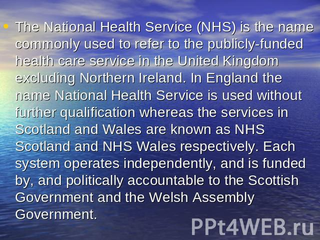 The National Health Service (NHS) is the name commonly used to refer to the publicly-funded health care service in the United Kingdom excluding Northern Ireland. In England the name National Health Service is used without further qualification where…