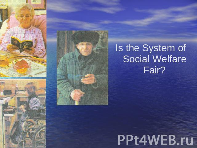 Is the System of Social Welfare Fair?