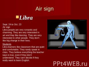 Air signLibra Sept. 24 to Oct. 23Air signLibra people are very romantic and char